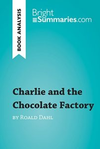 Descargar Charlie and the Chocolate Factory by Roald Dahl (Book Analysis): Detailed Summary, Analysis and Reading Guide (BrightSummaries.com) (English Edition) pdf, epub, ebook