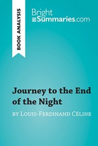 Descargar Journey to the End of the Night by Louis-Ferdinand Céline (Book Analysis): Detailed Summary, Analysis and Reading Guide (BrightSummaries.com) (English Edition) pdf, epub, ebook