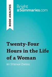 Descargar Twenty-Four Hours in the Life of a Woman by Stefan Zweig (Book Analysis): Detailed Summary, Analysis and Reading Guide (BrightSummaries.com) (English Edition) pdf, epub, ebook
