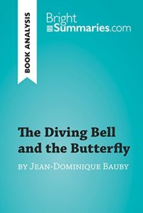 Descargar The Diving Bell and the Butterfly by Jean-Dominique Bauby (Book Analysis): Detailed Summary, Analysis and Reading Guide (BrightSummaries.com) (English Edition) pdf, epub, ebook